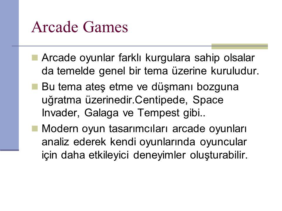 Arcade Games Arcade oyunlar farklı kurgulara sahip olsalar da temelde genel bir tema üzerine kuruludur.