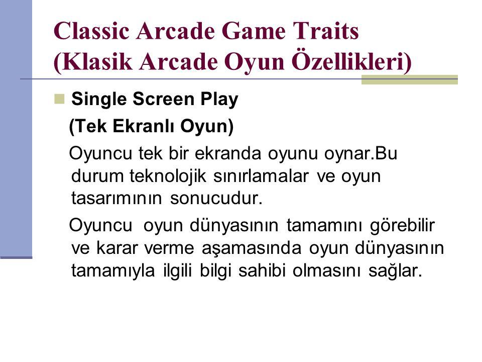 Classic Arcade Game Traits (Klasik Arcade Oyun Özellikleri) Single Screen Play (Tek Ekranlı Oyun) Oyuncu tek bir ekranda oyunu oynar.Bu durum teknoloj
