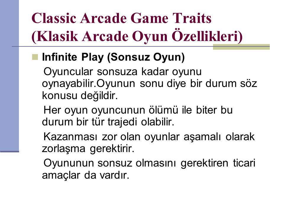 Classic Arcade Game Traits (Klasik Arcade Oyun Özellikleri) Infinite Play (Sonsuz Oyun) Oyuncular sonsuza kadar oyunu oynayabilir.Oyunun sonu diye bir durum söz konusu değildir.
