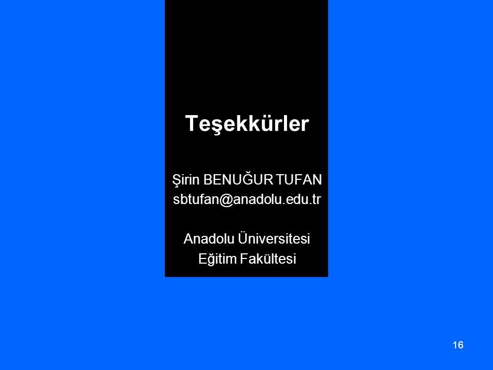 16 Teşekkürler Şirin BENUĞUR TUFAN sbtufan@anadolu.edu.tr Anadolu Üniversitesi Eğitim Fakültesi
