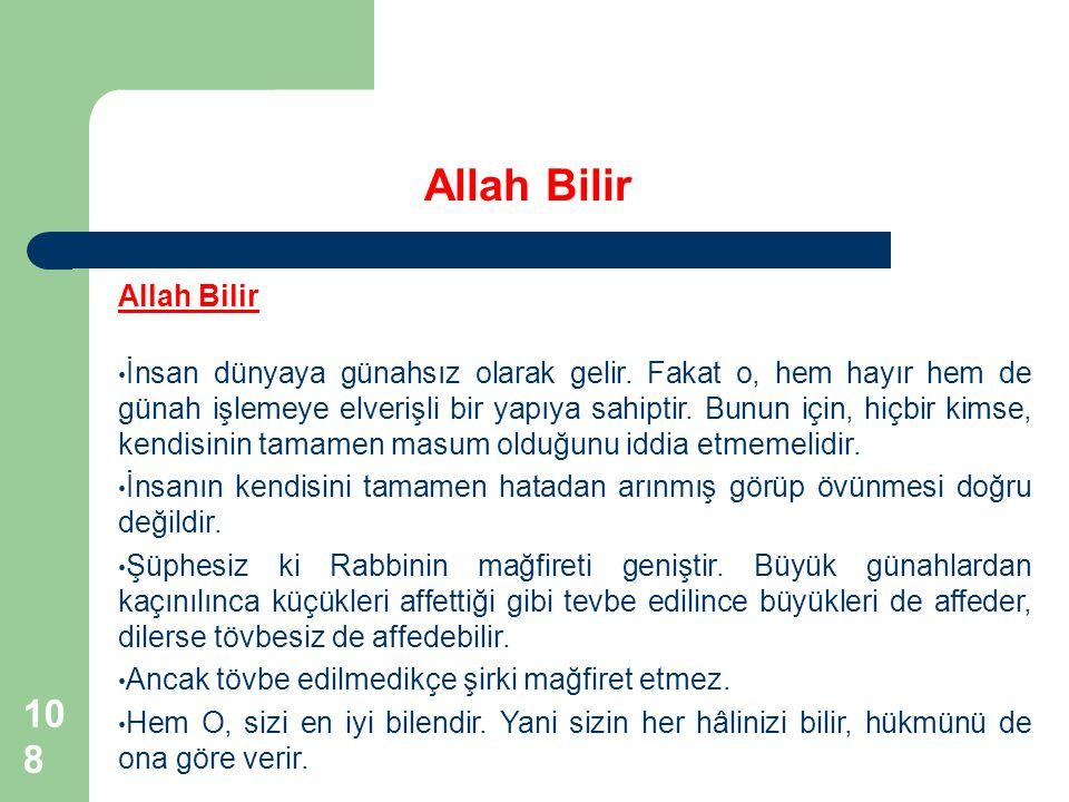 108 Allah Bilir İnsan dünyaya günahsız olarak gelir. Fakat o, hem hayır hem de günah işlemeye elverişli bir yapıya sahiptir. Bunun için, hiçbir kimse,