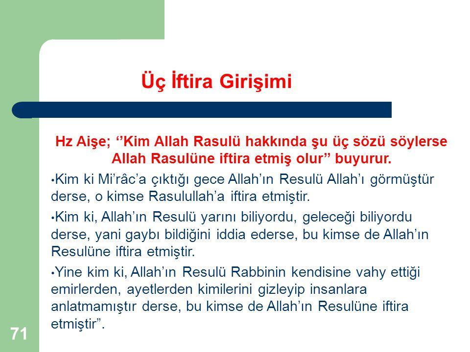 71 Üç İftira Girişimi Hz Aişe; ''Kim Allah Rasulü hakkında şu üç sözü söylerse Allah Rasulüne iftira etmiş olur'' buyurur. Kim ki Mi'râc'a çıktığı gec
