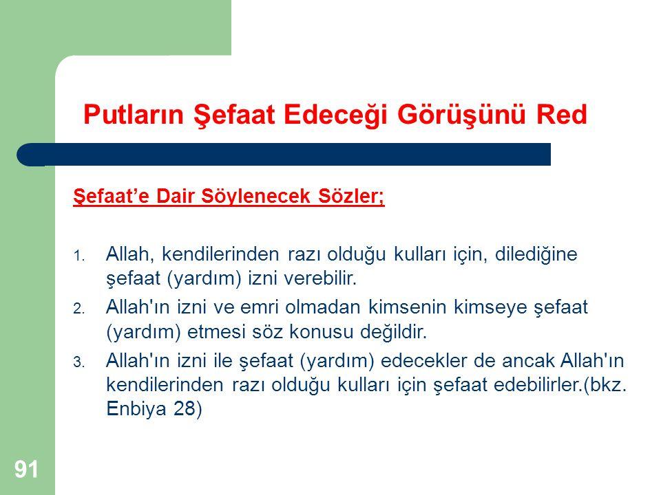 91 Putların Şefaat Edeceği Görüşünü Red Şefaat'e Dair Söylenecek Sözler; 1. Allah, kendilerinden razı olduğu kulları için, dilediğine şefaat (yardım)