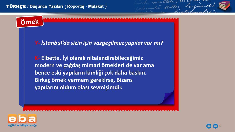 Y- İstanbul'da sizin için vazgeçilmez yapılar var mı? 12 Örnek TÜRKÇE / Düşünce Yazıları ( Röportaj - Mülakat ) K- Elbette. İyi olarak nitelendirebile