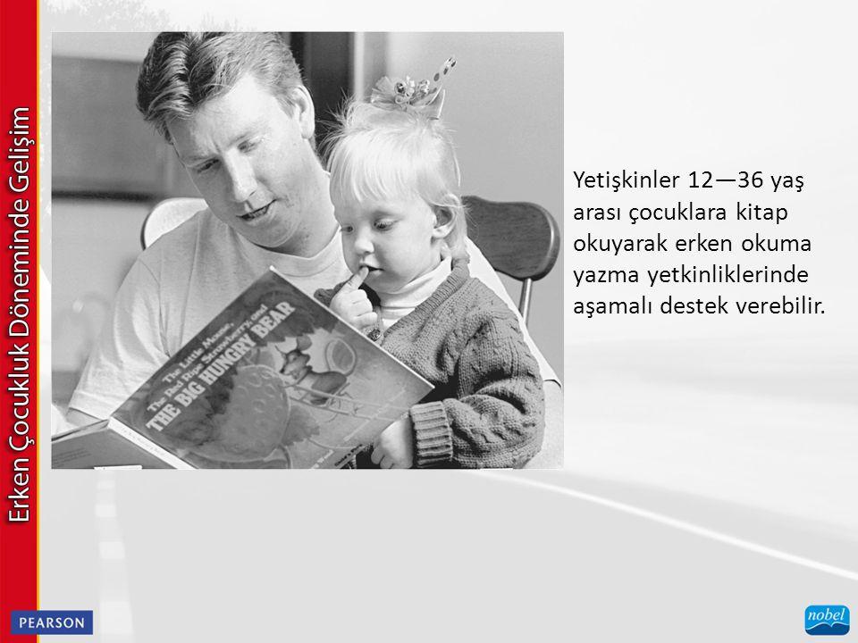 Yetişkinler 12—36 yaş arası çocuklara kitap okuyarak erken okuma yazma yetkinliklerinde aşamalı destek verebilir.