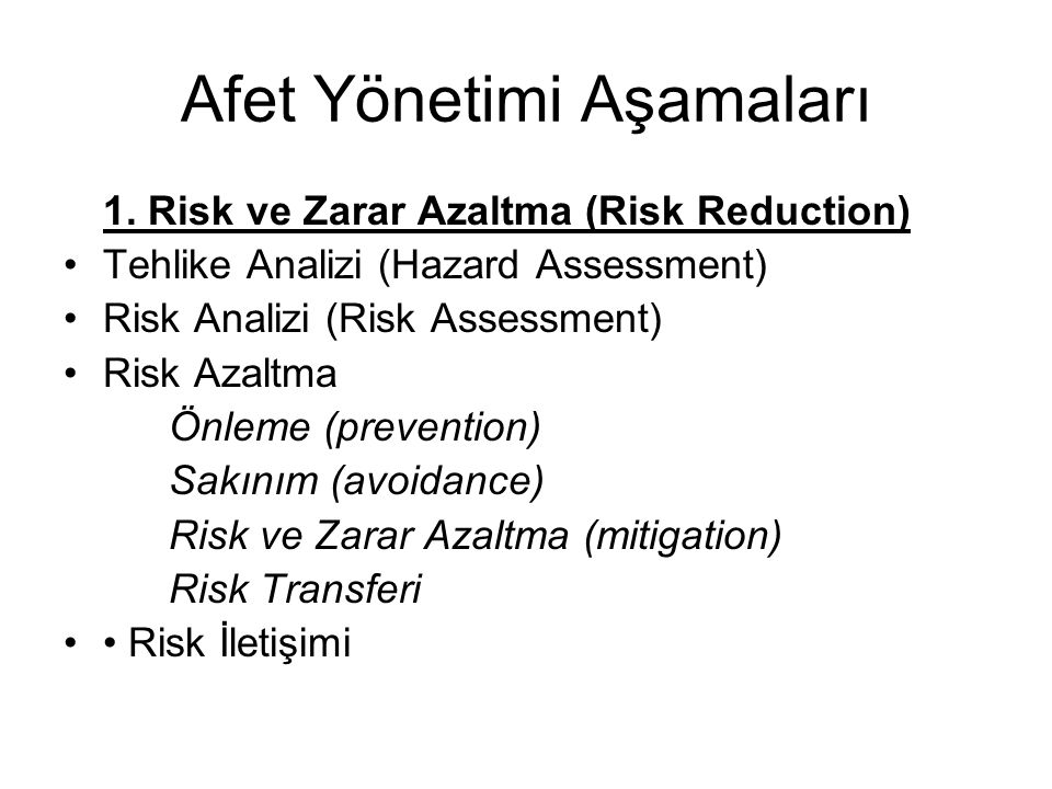 1. Risk ve Zarar Azaltma (Risk Reduction) Tehlike Analizi (Hazard Assessment) Risk Analizi (Risk Assessment) Risk Azaltma Önleme (prevention) Sakınım