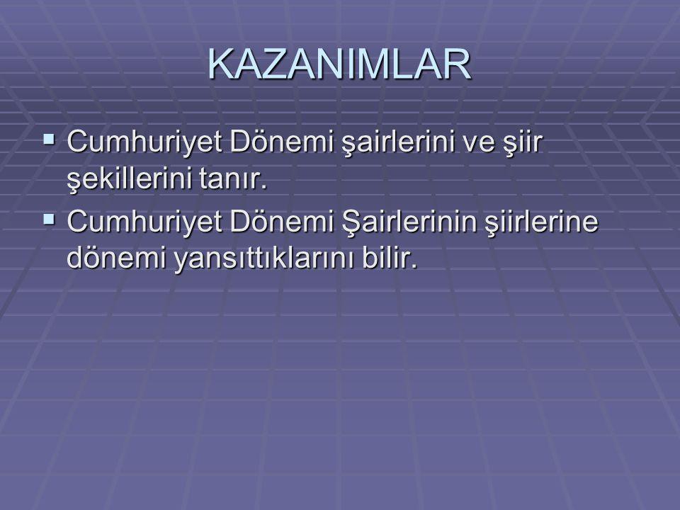KAZANIMLAR  Cumhuriyet Dönemi şairlerini ve şiir şekillerini tanır.