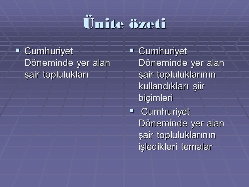Ünite özeti  Cumhuriyet Döneminde yer alan şair toplulukları  Cumhuriyet Döneminde yer alan şair topluluklarının kullandıkları şiir biçimleri  Cumhuriyet Döneminde yer alan şair topluluklarının işledikleri temalar