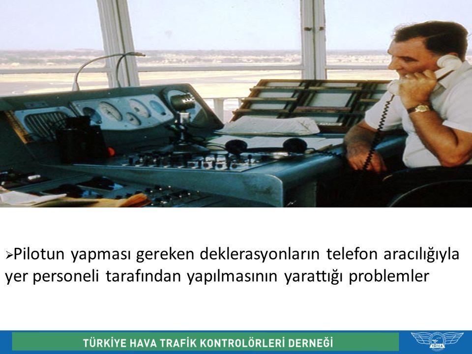  Pilotun yapması gereken deklerasyonların telefon aracılığıyla yer personeli tarafından yapılmasının yarattığı problemler