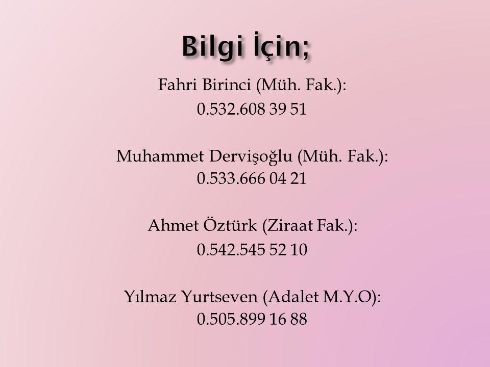 Fahri Birinci (Müh. Fak.): 0.532.608 39 51 Muhammet Dervişoğlu (Müh.