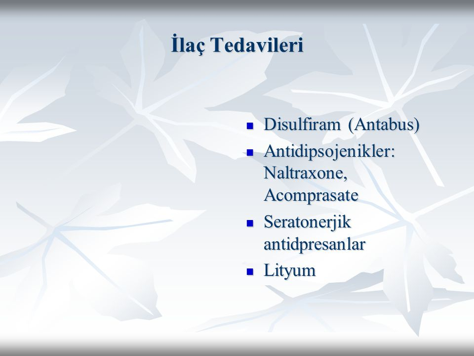 İlaç Tedavileri Disulfiram (Antabus) Disulfiram (Antabus) Antidipsojenikler: Naltraxone, Acomprasate Antidipsojenikler: Naltraxone, Acomprasate Serato