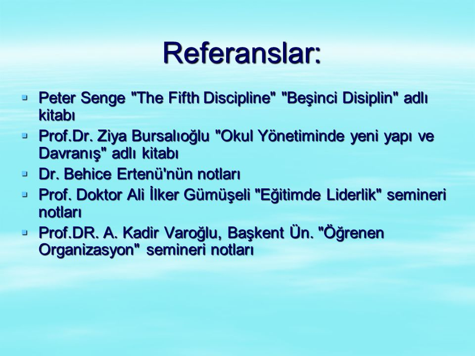 Referanslar:  Peter Senge The Fifth Discipline Beşinci Disiplin adlı kitabı  Prof.Dr.