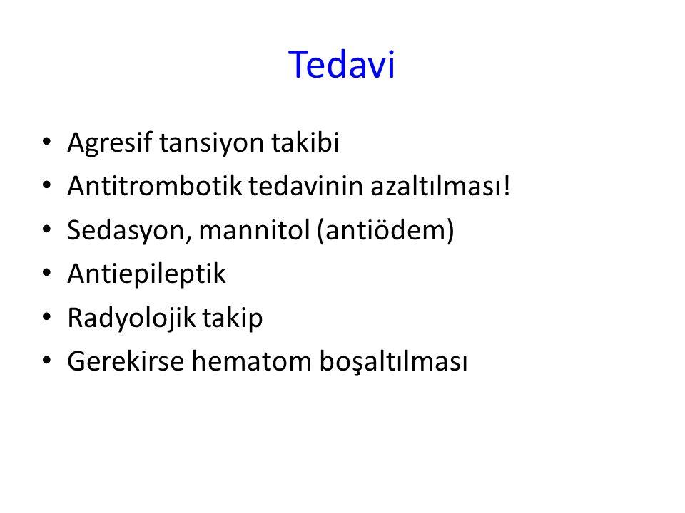 Tedavi Agresif tansiyon takibi Antitrombotik tedavinin azaltılması! Sedasyon, mannitol (antiödem) Antiepileptik Radyolojik takip Gerekirse hematom boş