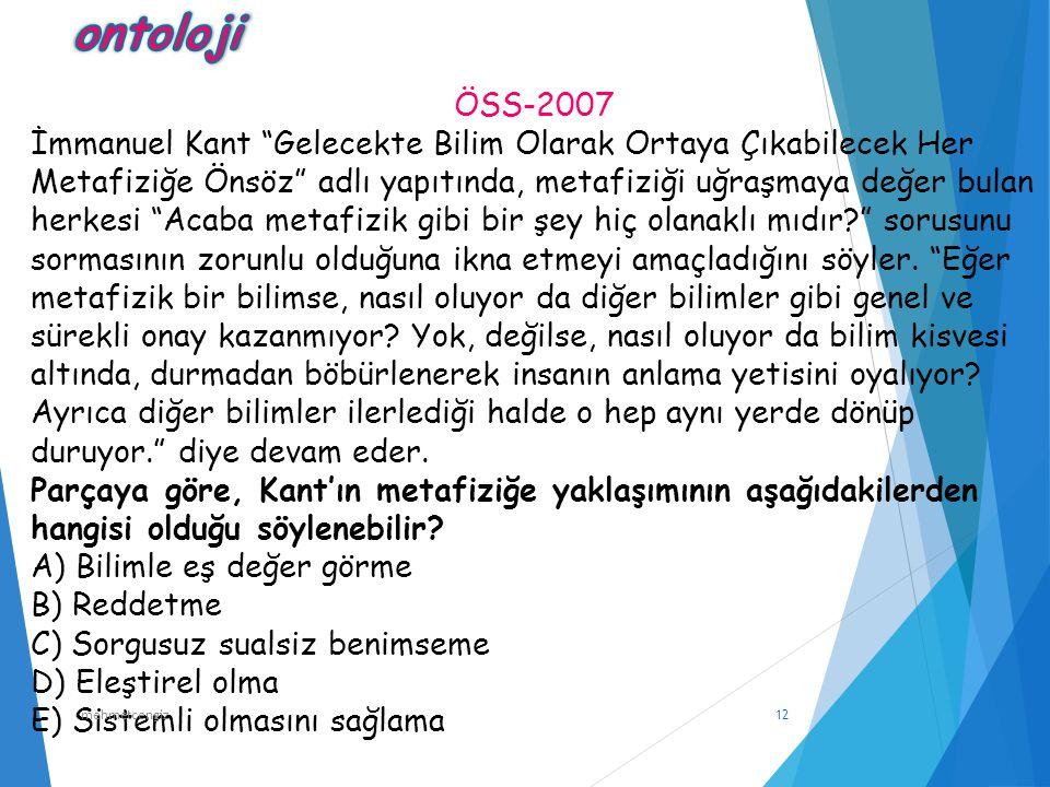 """ÖSS-2007 İmmanuel Kant """"Gelecekte Bilim Olarak Ortaya Çıkabilecek Her Metafiziğe Önsöz"""" adlı yapıtında, metafiziği uğraşmaya değer bulan herkesi """"Acab"""