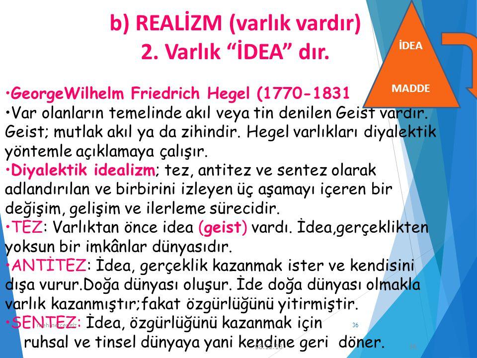 """b) REALİZM (varlık vardır) 2. Varlık """"İDEA"""" dır. GeorgeWilhelm Friedrich Hegel (1770-1831 Var olanların temelinde akıl veya tin denilen Geist vardır."""