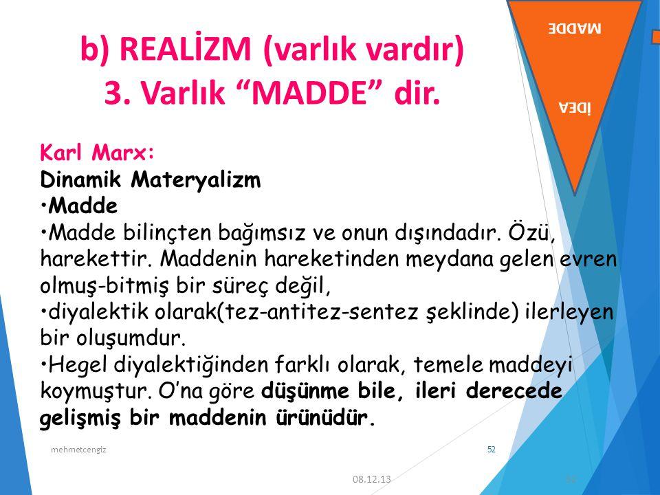 """b) REALİZM (varlık vardır) 3. Varlık """"MADDE"""" dir. Karl Marx: Dinamik Materyalizm Madde Madde bilinçten bağımsız ve onun dışındadır. Özü, harekettir. M"""
