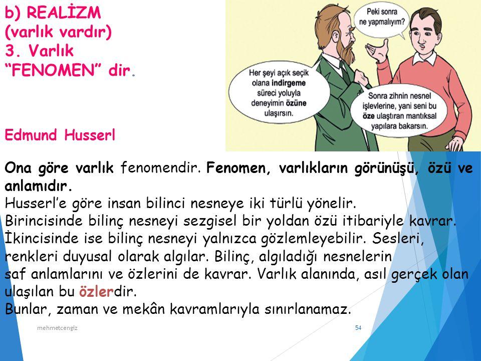 """b) REALİZM (varlık vardır) 3. Varlık """"FENOMEN"""" dir. Ona göre varlık fenomendir. Fenomen, varlıkların görünüşü, özü ve anlamıdır. Husserl'e göre insan"""
