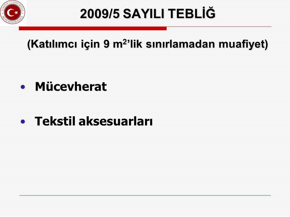 2009/5 SAYILI TEBLİĞ (Katılımcı için 9 m 2 'lik sınırlamadan muafiyet) Mücevherat Tekstil aksesuarları