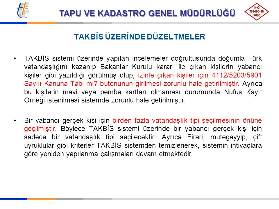 TAKBİS ÜZERİNDE DÜZELTMELER TAKBİS sistemi üzerinde yapılan incelemeler doğrultusunda doğumla Türk vatandaşlığını kazanıp Bakanlar Kurulu kararı ile ç