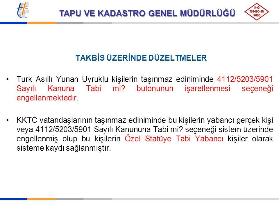 TAPU VE KADASTRO GENEL MÜDÜRLÜĞÜ TAKBİS ÜZERİNDE DÜZELTMELER Türk Asıllı Yunan Uyruklu kişilerin taşınmaz ediniminde 4112/5203/5901 Sayılı Kanuna Tabi