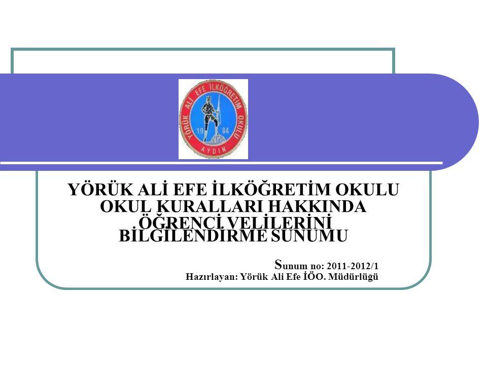 . YÖRÜK ALİ EFE İLKÖĞRETİM OKULU OKUL KURALLARI HAKKINDA ÖĞRENCİ VELİLERİNİ BİLGİLENDİRME SUNUMU S unum no: 2011-2012/1 Hazırlayan: Yörük Ali Efe İÖO.