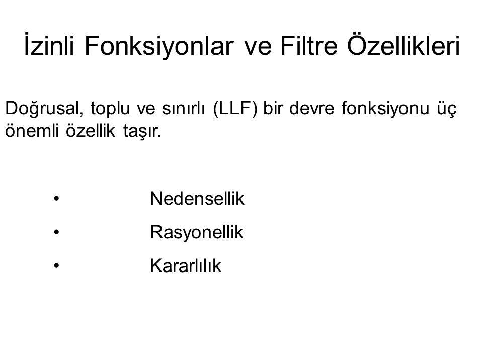 İzinli Fonksiyonlar ve Filtre Özellikleri Doğrusal, toplu ve sınırlı (LLF) bir devre fonksiyonu üç önemli özellik taşır.