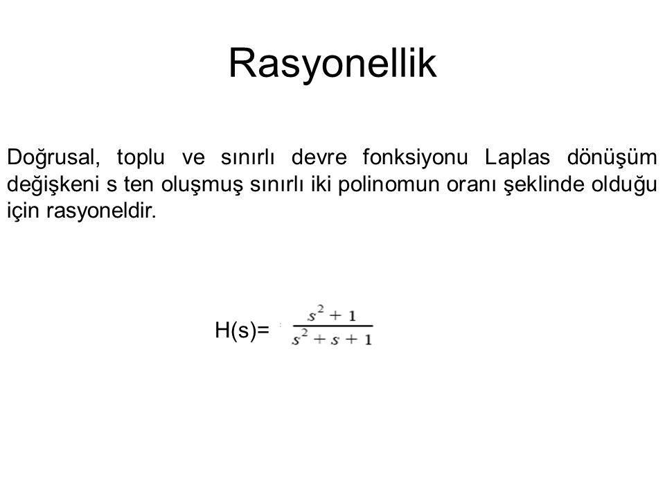 Rasyonellik Doğrusal, toplu ve sınırlı devre fonksiyonu Laplas dönüşüm değişkeni s ten oluşmuş sınırlı iki polinomun oranı şeklinde olduğu için rasyoneldir.