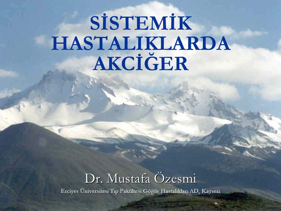 SİSTEMİK HASTALIKLARDA AKCİĞER Dr. Mustafa Özesmi Erciyes Üniversitesi Tıp Fakültesi Göğüs Hastalıkları AD, Kayseri