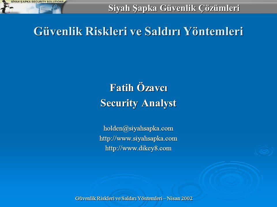 Siyah Şapka Güvenlik Çözümleri Güvenlik Riskleri ve Saldırı Yöntemleri – Nisan 2002 Güvenlik Riskleri ve Saldırı Yöntemleri Fatih Özavcı Security Anal