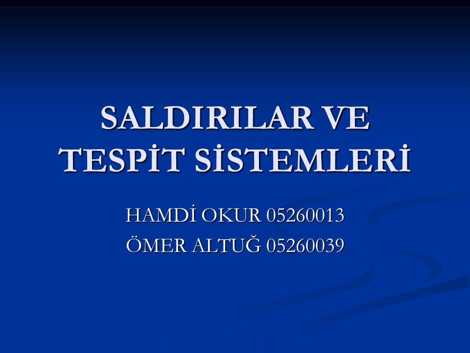 SALDIRILAR VE TESPİT SİSTEMLERİ HAMDİ OKUR 05260013 ÖMER ALTUĞ 05260039