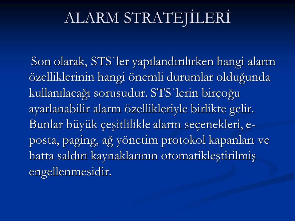 ALARM STRATEJİLERİ Son olarak, STS`ler yapılandırılırken hangi alarm özelliklerinin hangi önemli durumlar olduğunda kullanılacağı sorusudur. STS`lerin