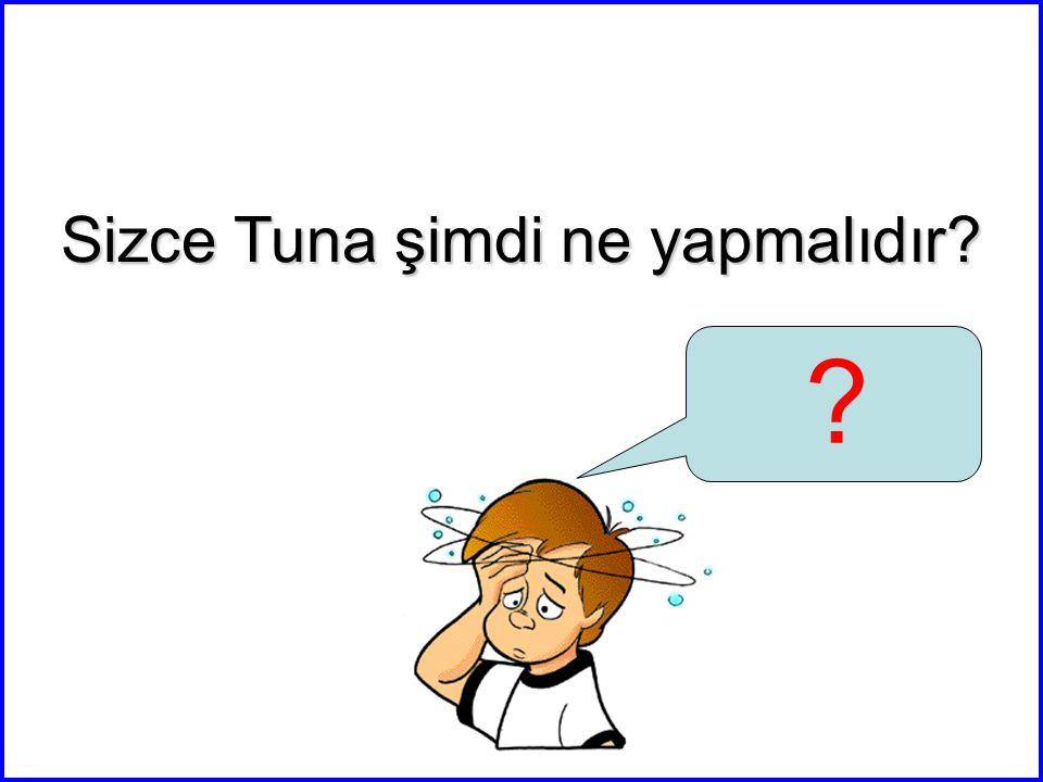 Sizce Tuna şimdi ne yapmalıdır? ?
