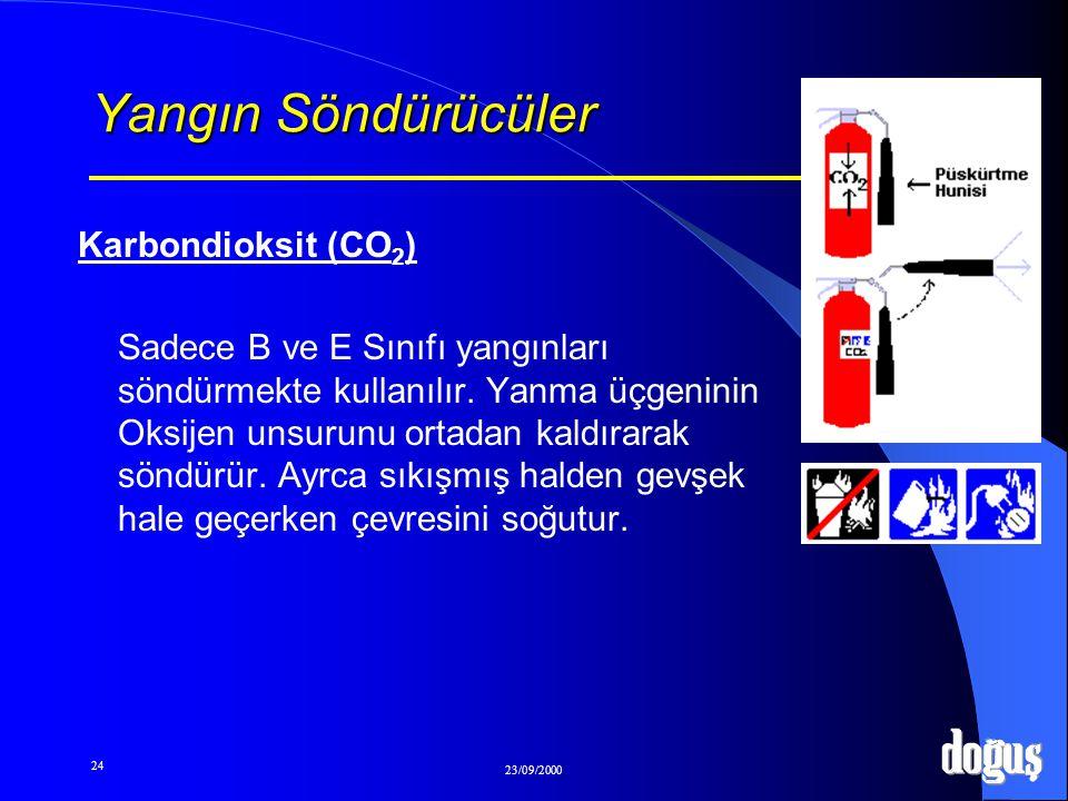 24 23/09/2000 Yangın Söndürücüler Karbondioksit (CO 2 ) Sadece B ve E Sınıfı yangınları söndürmekte kullanılır. Yanma üçgeninin Oksijen unsurunu ortad