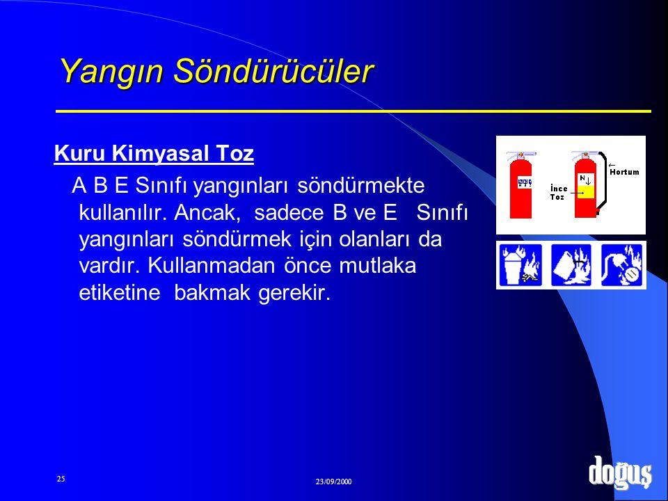 25 23/09/2000 Yangın Söndürücüler Kuru Kimyasal Toz A B E Sınıfı yangınları söndürmekte kullanılır. Ancak, sadece B ve E Sınıfı yangınları söndürmek i