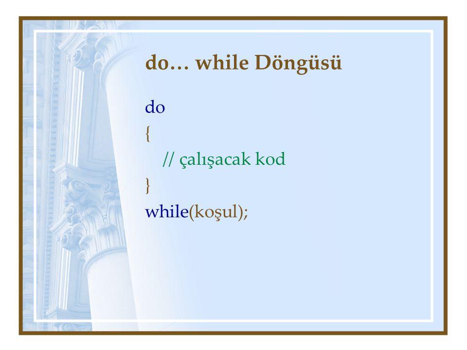 do… while Döngüsü do { // çalışacak kod } while(koşul);