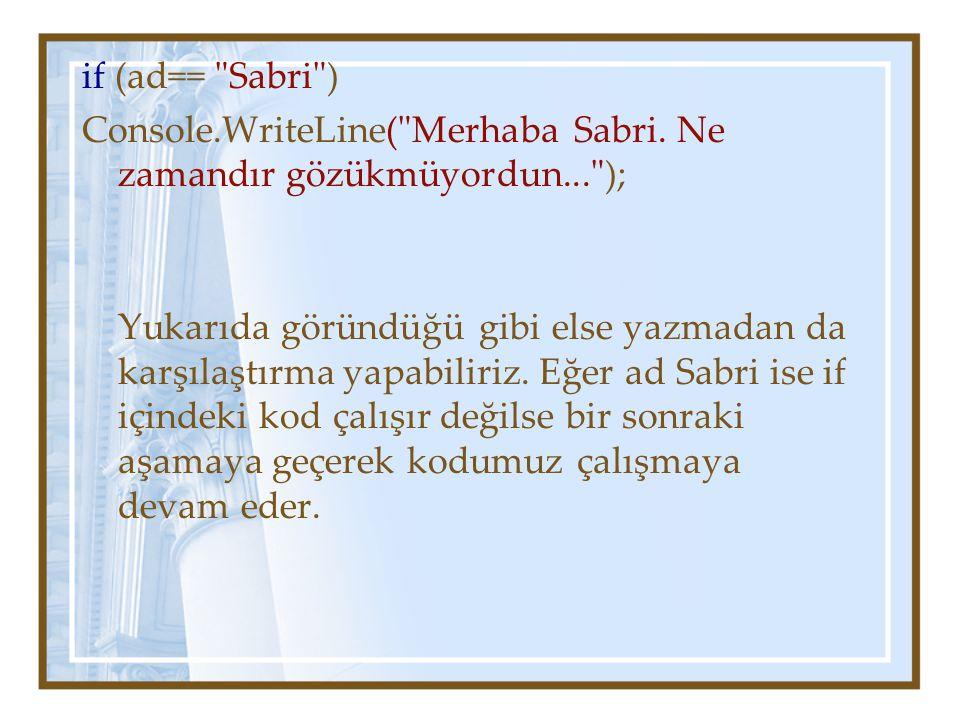 if (ad== Sabri ) Console.WriteLine( Merhaba Sabri.