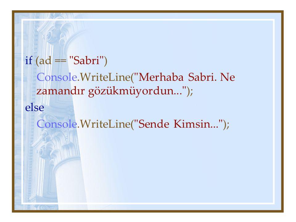 if (ad == Sabri ) Console.WriteLine( Merhaba Sabri.