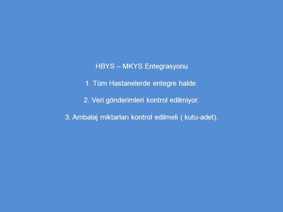 HBYS – MKYS Entegrasyonu 1. Tüm Hastanelerde entegre halde.