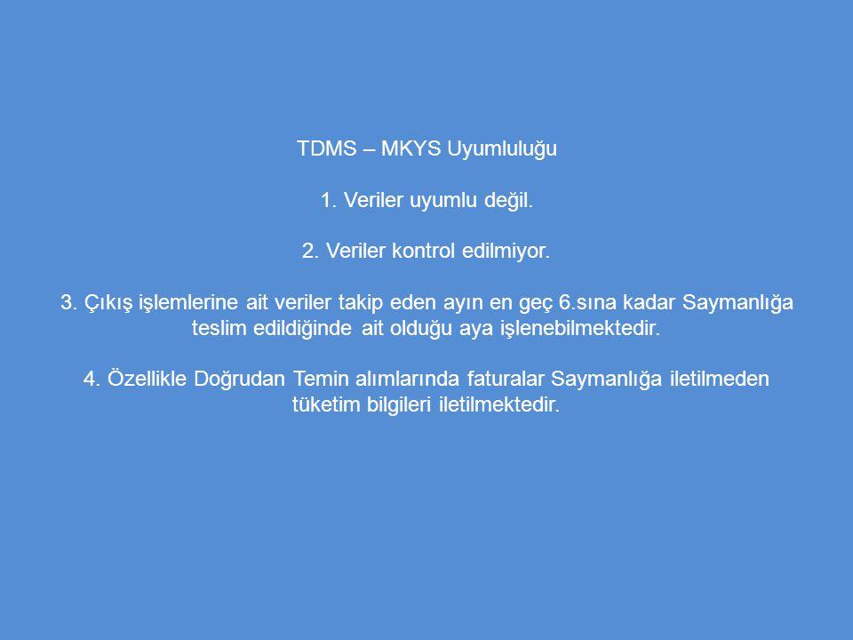 TDMS – MKYS Uyumluluğu 1. Veriler uyumlu değil. 2. Veriler kontrol edilmiyor. 3. Çıkış işlemlerine ait veriler takip eden ayın en geç 6.sına kadar Say