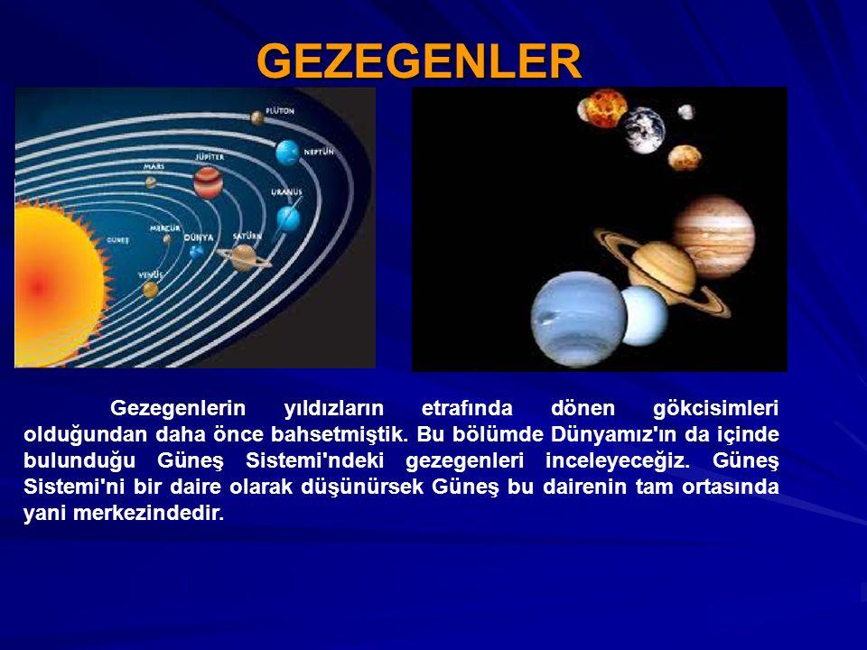 GEZEGENLER Gezegenlerin yıldızların etrafında dönen gökcisimleri olduğundan daha önce bahsetmiştik. Bu bölümde Dünyamız'ın da içinde bulunduğu Güneş S