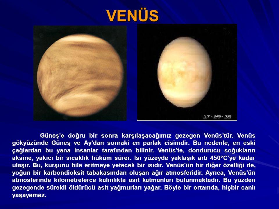 VENÜS Güneş'e doğru bir sonra karşılaşacağımız gezegen Venüs'tür. Venüs gökyüzünde Güneş ve Ay'dan sonraki en parlak cisimdir. Bu nedenle, en eski çağ