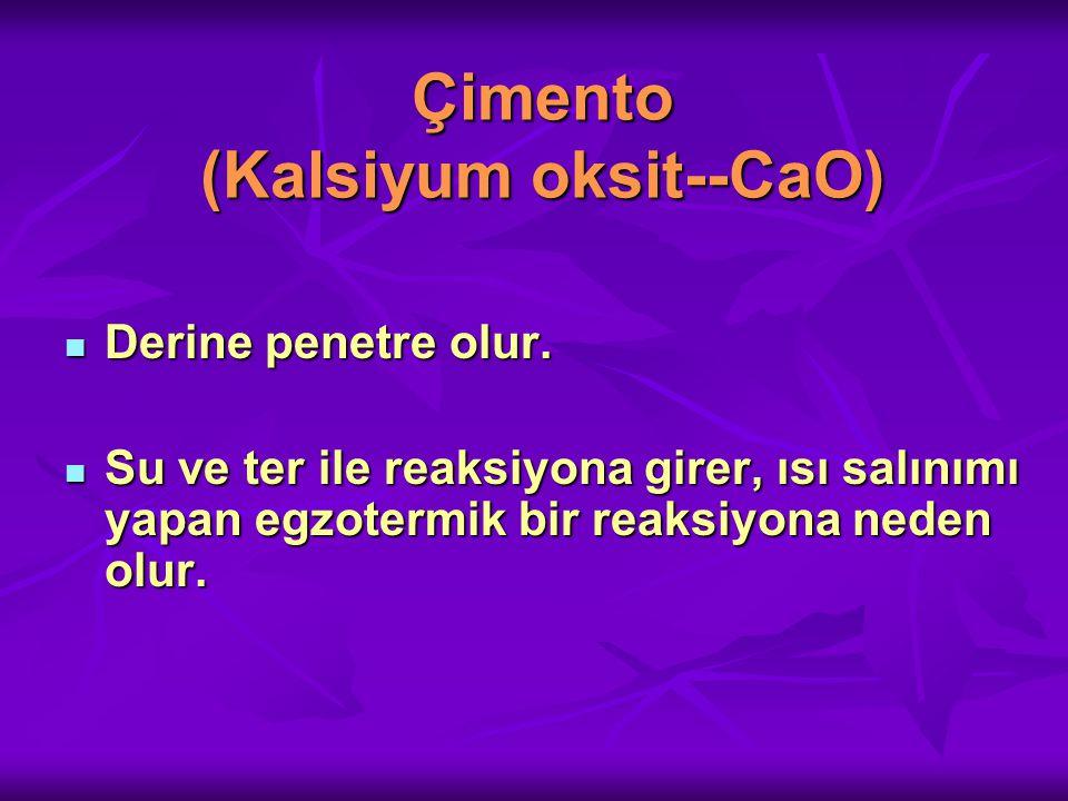 Çimento (Kalsiyum oksit--CaO) Derine penetre olur.