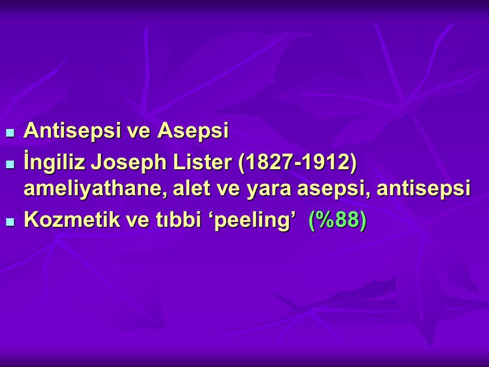 Antisepsi ve Asepsi Antisepsi ve Asepsi İngiliz Joseph Lister (1827-1912) ameliyathane, alet ve yara asepsi, antisepsi İngiliz Joseph Lister (1827-1912) ameliyathane, alet ve yara asepsi, antisepsi Kozmetik ve tıbbi 'peeling' (%88) Kozmetik ve tıbbi 'peeling' (%88)