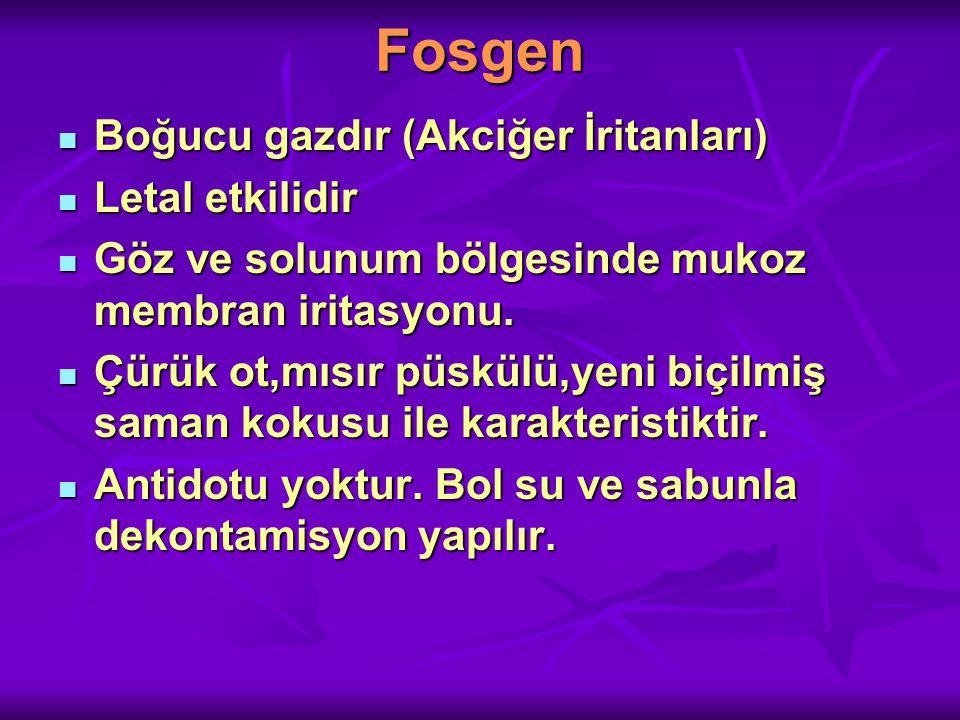 Fosgen Boğucu gazdır (Akciğer İritanları) Boğucu gazdır (Akciğer İritanları) Letal etkilidir Letal etkilidir Göz ve solunum bölgesinde mukoz membran iritasyonu.