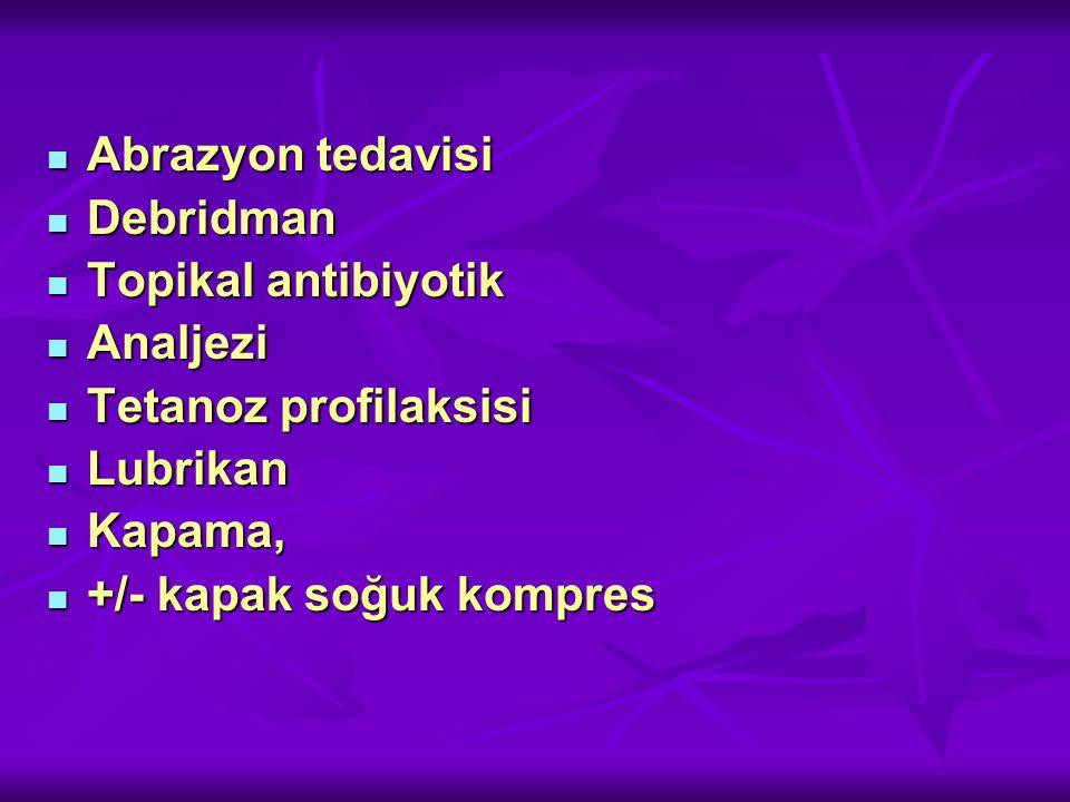 Abrazyon tedavisi Abrazyon tedavisi Debridman Debridman Topikal antibiyotik Topikal antibiyotik Analjezi Analjezi Tetanoz profilaksisi Tetanoz profilaksisi Lubrikan Lubrikan Kapama, Kapama, +/- kapak soğuk kompres +/- kapak soğuk kompres