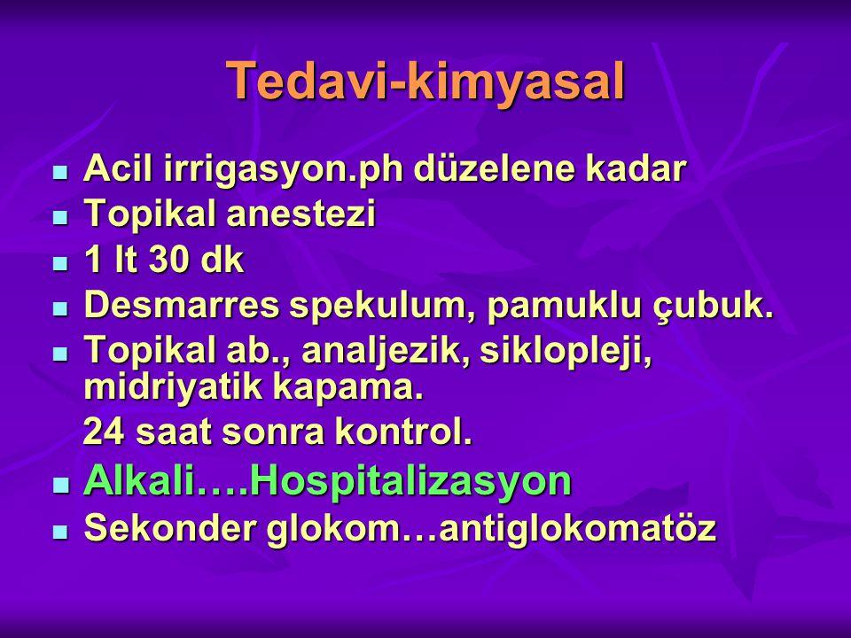 Tedavi-kimyasal Acil irrigasyon.ph düzelene kadar Acil irrigasyon.ph düzelene kadar Topikal anestezi Topikal anestezi 1 lt 30 dk 1 lt 30 dk Desmarres spekulum, pamuklu çubuk.