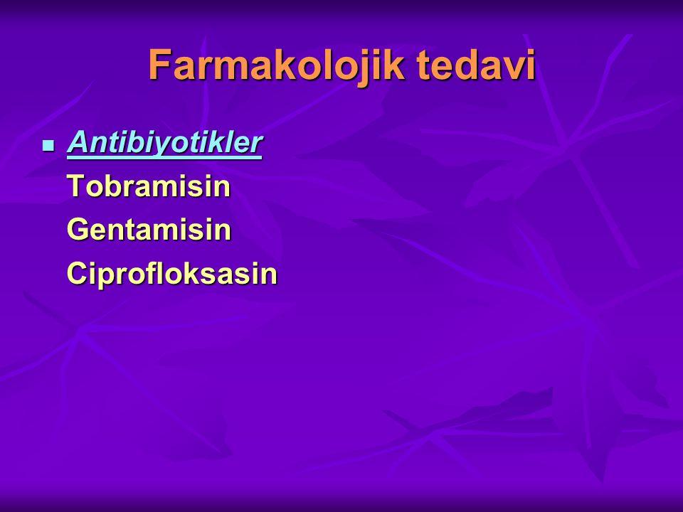 Farmakolojik tedavi Antibiyotikler Antibiyotikler Tobramisin Tobramisin Gentamisin Gentamisin Ciprofloksasin Ciprofloksasin