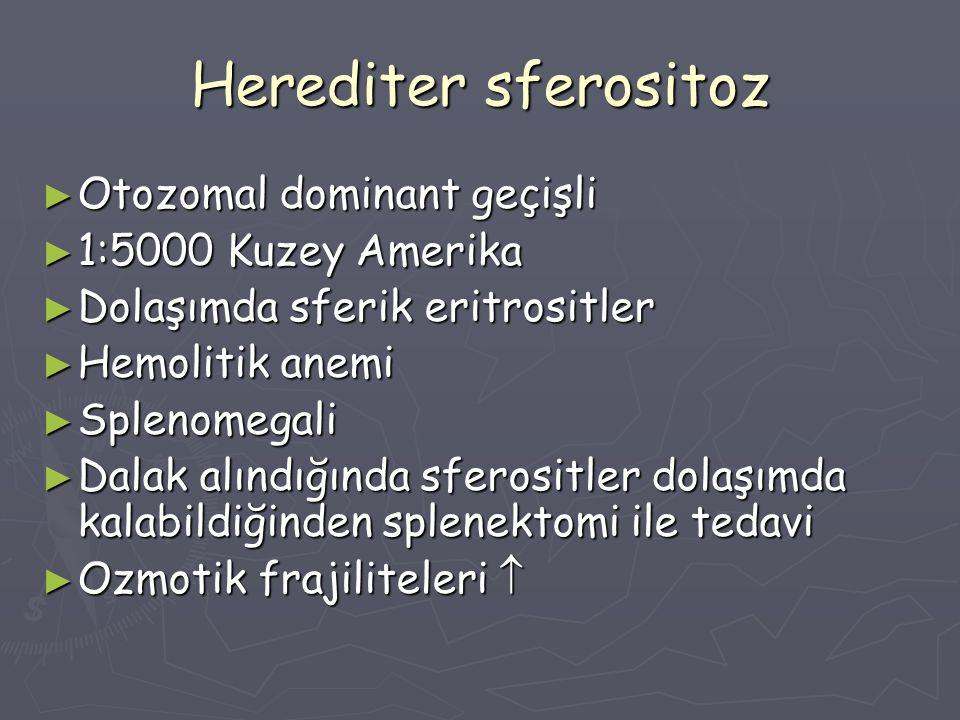 Herediter sferositoz ► Otozomal dominant geçişli ► 1:5000 Kuzey Amerika ► Dolaşımda sferik eritrositler ► Hemolitik anemi ► Splenomegali ► Dalak alınd