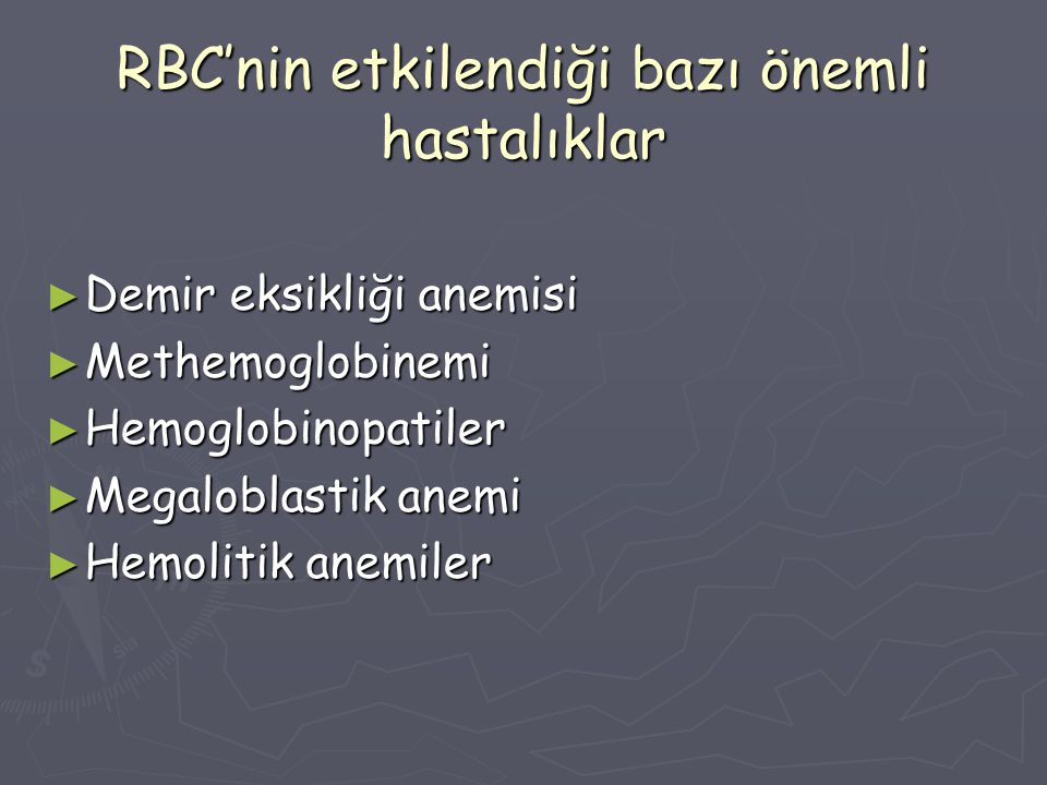 RBC'nin etkilendiği bazı önemli hastalıklar ► Demir eksikliği anemisi ► Methemoglobinemi ► Hemoglobinopatiler ► Megaloblastik anemi ► Hemolitik anemil