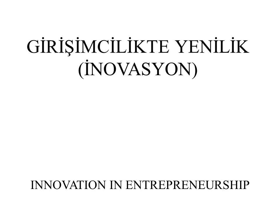 GİRİŞİMCİLİKTE YENİLİK Yenilik: Yaratıcılık tarafından üretilen yeni fikirlerin uygulanmasına yenilik denir.